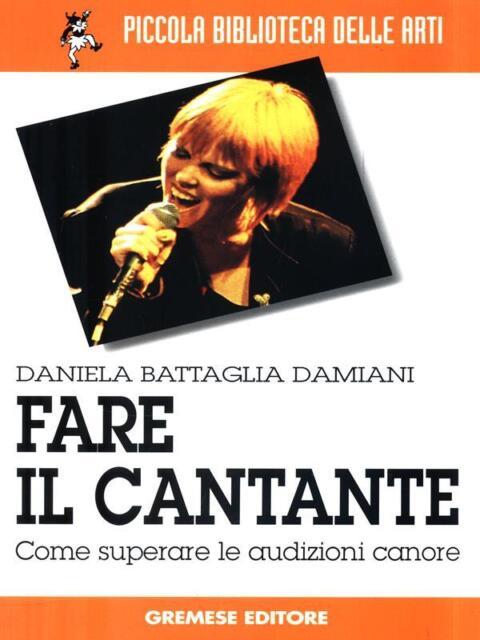 FARE IL CANTANTE  BATTAGLIA DAMIANI DANIELA GREMESE EDITORE 2003