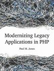 Modernizing Legacy Applications in PHP by Paul Jones (Paperback, 2014)