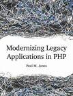 Modernizing Legacy Applications in PHP by Paul Jones (Paperback / softback, 2014)
