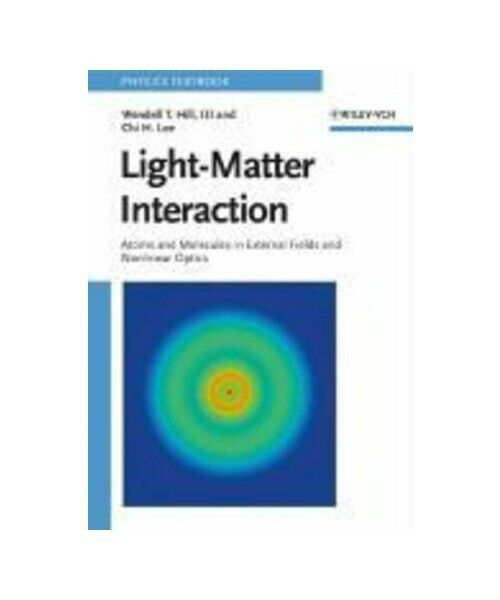 """Wendell T.Hill , Chi H.Lee """" Light-Matter Interaction """""""