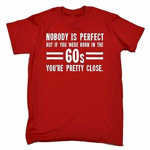 Nobody-Is-Perfect-Born-In-The-60s-You-039-re-Pretty-Close-MENS-T-SHIRT-birthday-gift