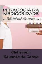 Pedagogia Da Mediocridade : O Individualismo e a Meritocracia Como Sendo Os...