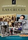 Legendary Locals of Las Cruces, New Mexico by Charlotte Tallman (Paperback / softback, 2014)