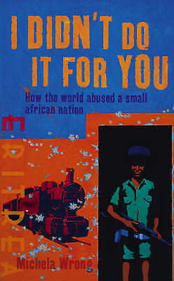 (Good)-I Didn't Do It For You: How the World Betrayed a Small African Nation (Ha