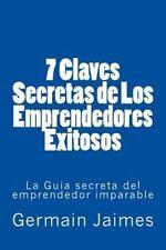 7 Claves Secretas de Los Emprendedores Exitosos : La Guia Secreta Del Emprend...