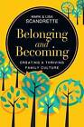 Belonging and Becoming: Creating a Thriving Family Culture by Lisa Scandrette, Mark Scandrette (Paperback / softback, 2016)