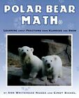 Polar Bear Math: Learning about Fractions from Klondike and Snow by Ann Whitehead Nagda, Cindy Bickel (Paperback / softback, 2008)