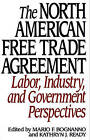 The North American Free Trade Agreement: Labor, Industry, and Government Perspectives by Mario F. Bognanno, Kathryn J. Ready (Paperback, 1993)
