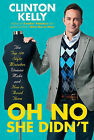 Oh No She Didn't: The Top 100 Style Mistakes Women Make and How to Avoid Them by Clinton Kelly (2010)