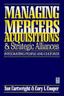 Managing Mergers, Acquisitions and Strategic Alliances: Integrating People and Cultures by Cary L. Cooper, Sue Cartwright (Paperback, 1995)