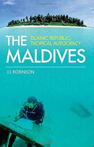 The Maldives: Islamic Republic, Tropical Autocracy par John J.Robinson, Neuf