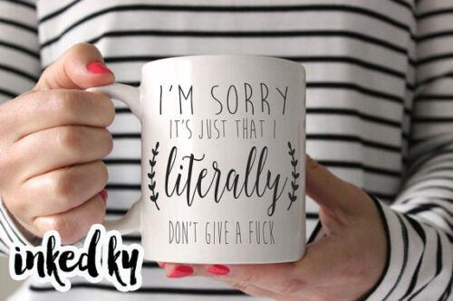 I/'m sorry I literally don/'t give a mug CUSS MUG 11 oz double sided coffee mug