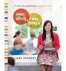 One Dish Two Ways: Feeding the Whole Family without the Fuss by Jane Kennedy (Paperback, 2014)
