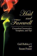 Hail and Farewell : Cremation Ceremonies, Templates and Tips by Gail Rubin...