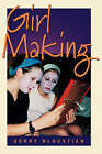 Girl Making: A Cross-Cultural Ethnography on the Process of Growing up Female by Gerry Bloustien (Paperback, 2003)