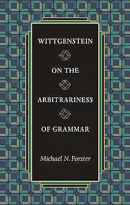 WITTGENSTEIN ON ARBITRARINESS OF GRAMMAR By Michael N. Forster - Hardcover *NEW*