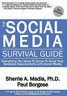 The Social Media Survival Guide: Everything You Need to Know to Grow Your Business Exponentially with Social Media by Sherrie Ann Madia, Paul Borgese (Hardback, 2010)