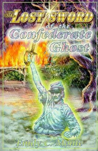 The Lost Sword of the Confederate Ghost: A Mystery in Two Centuries Monte, Emil