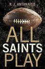 All Saints Play by R J Antanaitis (Paperback / softback, 2011)
