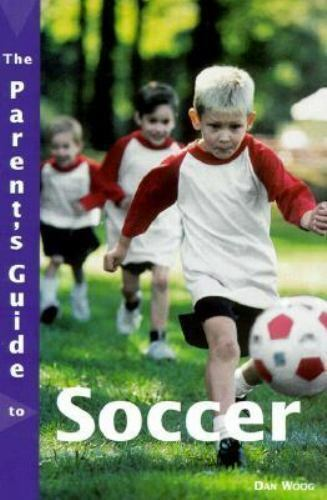 The Parent's Guide to Soccer (Roxbury Park Books) Woog, Dan Paperback Used - Go