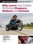 Motorbooks Workshop: Billy Lane's How to Build Old School Choppers, Bobbers and Customs by Billy Lane (2006, Paperback, Revised)