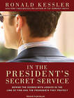 In the President's Secret Service: Behind the Scenes with Agents in the Line of Fire and the Presidents They Protect by Ronald Kessler (CD-Audio, 2009)