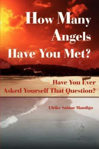 How Many Angels Have You Met? : Have You Ever Asked Yourself That Question?...