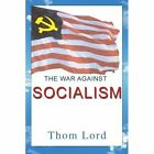 The War Against Socialism 9780595441488 by Thom Lord Book