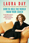 How to Rule the World from Your Couch by Laura Day (Hardback, 2009)