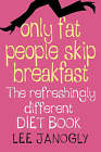 Only Fat People Skip Breakfast: The Refreshingly Different Diet Book by Lee Janogly (Paperback, 2006)