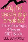 Only Fat People Skip Breakfast Large Print by Lee Janogly (Hardback, 2000)