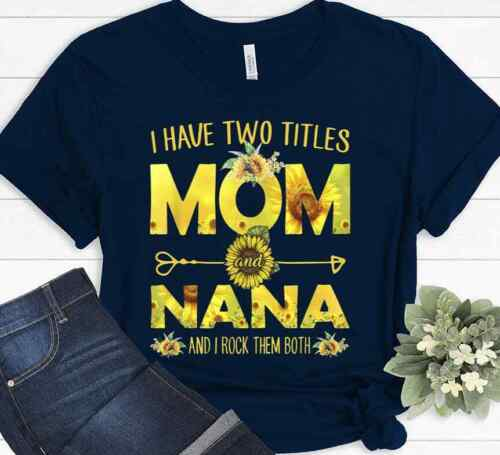 Two Titles Mom And Nana Sunflower Mothers Day Grandma Grandmother Gift T-shirt