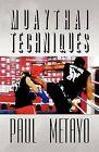 Muaythai Techniques by Paul Metayo (Paperback / softback, 2012)