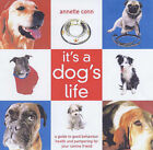 It's a Dog's Life: A Guide to Good Behaviour, Health and Pampering for Your Canine Friend by Annette Conn (Hardback, 2003)