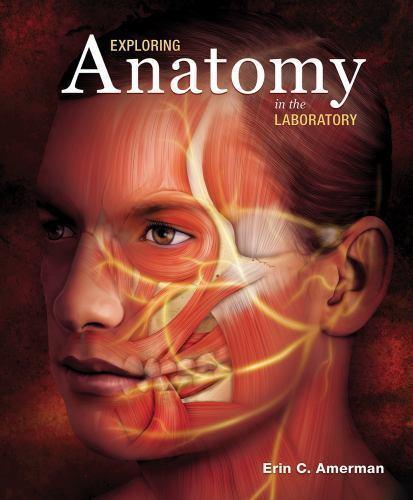 Exploring Anatomy in the Laboratory by Erin C. Amerman (2016 ...