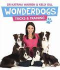 Wonderdogs: Tricks and Training by Katrina Warren, Kelly Gill (Paperback, 2012)