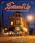 Bottoms Up: A Toast to Wisconsin's Historic Bars & Breweries by Jim Draeger, Mark Speltz (Hardback, 2012)