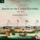 Images of the Canton Factories 1760-1822: Reading History in Art by Paul A. Van Dyke, Maria Kar-Wing Mok (Hardback, 2016)