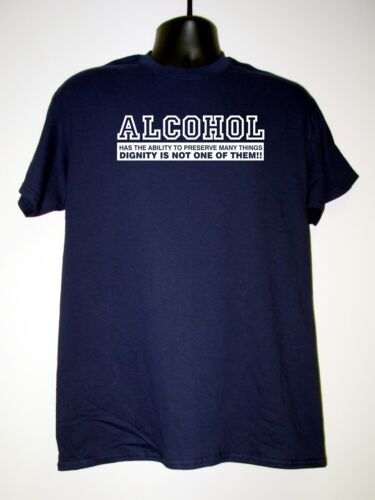 "Men/'s Funny Slogan T-Shirt /""ALCOHOL HAS ABILITY TO PRESERVE....DIGNITY NOT ONE/"""