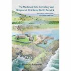 The Medieval Kirk, Cemetery and Hospice at Kirk Ness, North Berwick: The Scottish Seabird Centre Excavations 1999-2006 by Alasdair Ross, Tanja Romankiewicz, Thomas Addyman, Kenneth Macfadyen (Hardback, 2013)