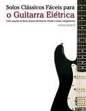 Solos Clássicos Fáceis para o Guitarra Elétrica : Com Canções de Bach,...