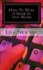 How to Write a Book in Two Weeks : (or Less) by Lisa Newton (2013, Paperback)