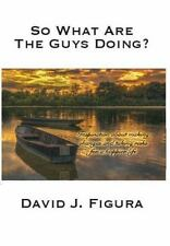 So What Are the Guys Doing? : Inspiration about Making Changes and Taking...