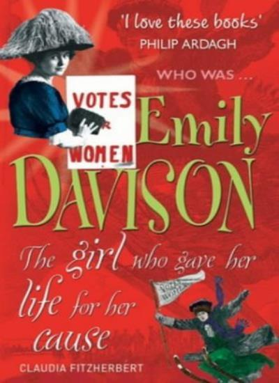 Emily Davison: The Girl Who Gave Her Life for Her Cause (Who was...?) By Claudi