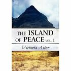 The Island of Peace Vol. 1 by Victoria Astor 9781448940271