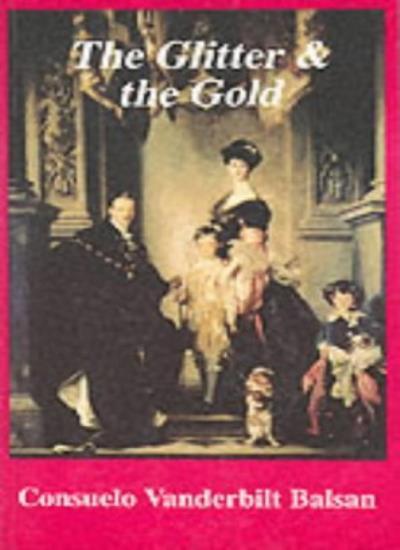 The Glitter and the Gold,Consuelo Vanderbilt Balsan