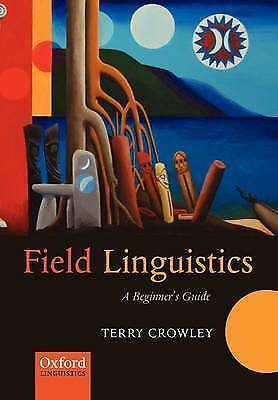 Field Linguistics. A Beginner's Guide by Crowley, Terry (Paperback book, 2007)