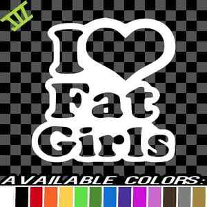 I LOVE FAT GIRLS Vinyl Decal Sticker Car Window Wall Bumper Chubby Thick Chicks