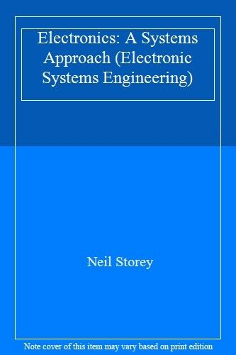 Electronics: A Systems Approach (Electronic Systems Engineering) By Neil Storey