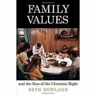 Family Values and the Rise of the Christian Right by Seth Dowland (Hardback, 2015)